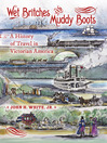 Wet Britches and Muddy Boots (eBook): A History of Travel in Victorian America